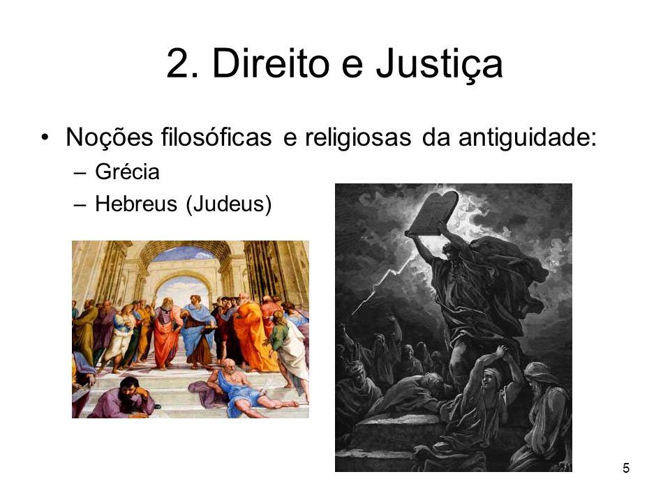 2. Direito e Justiça Noções filosóficas e religiosas da antiguidade: –Grécia –Hebreus (Judeus) 5
