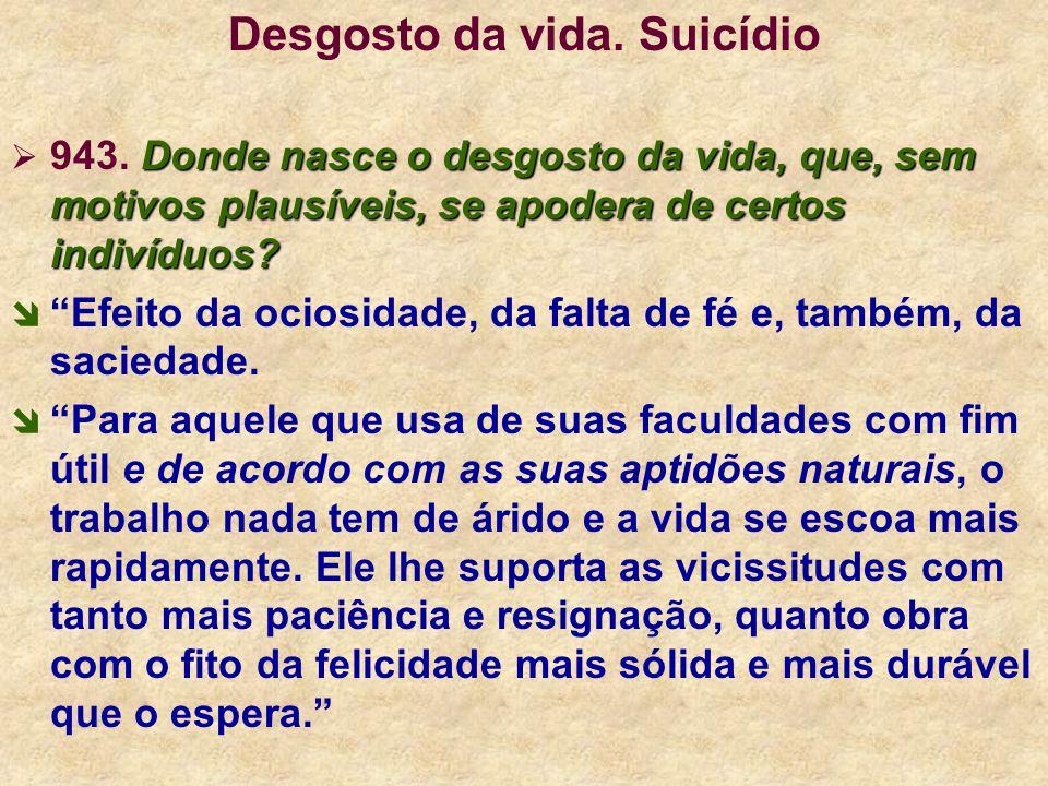 Desgosto da vida. Suicídio Donde nasce o desgosto da vida, que, sem motivos plausíveis, se apodera de certos indivíduos? 943. Donde nasce o desgosto d