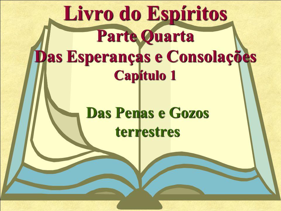 Livro do Espíritos Parte Quarta Das Esperanças e Consolações Capítulo 1 Das Penas e Gozos terrestres