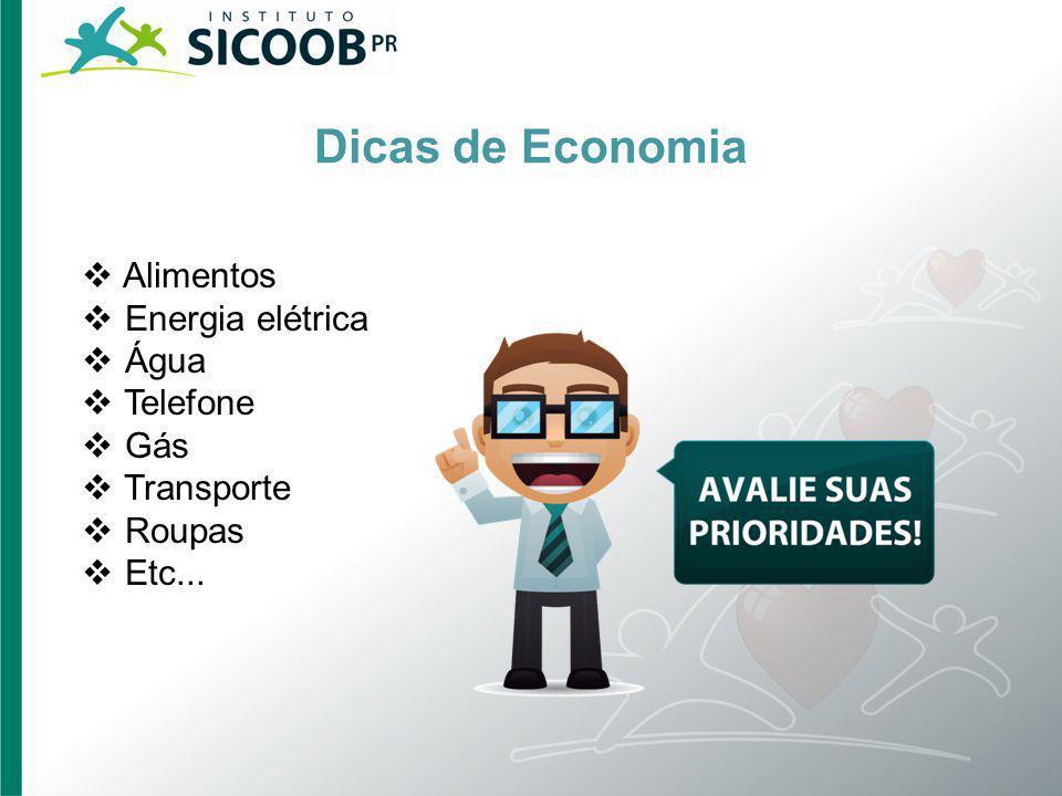Dicas de Economia Alimentos Energia elétrica Água Telefone Gás Transporte Roupas Etc...