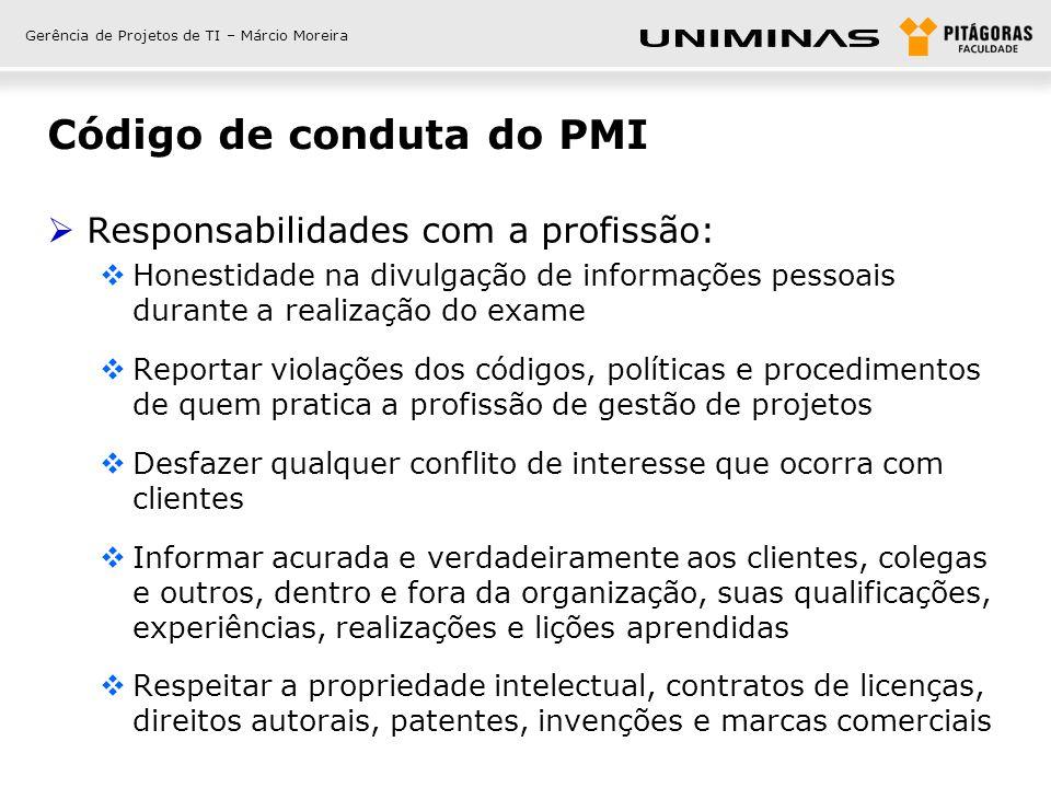 Gerência de Projetos de TI – Márcio Moreira Código de conduta do PMI Responsabilidades com a profissão: Honestidade na divulgação de informações pesso