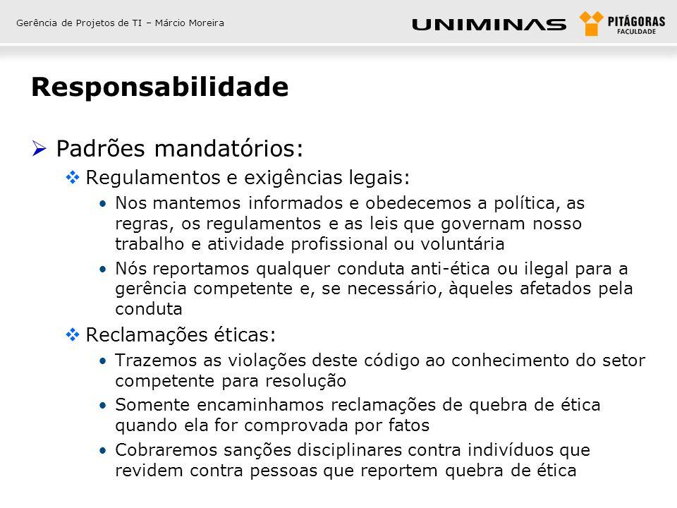 Gerência de Projetos de TI – Márcio Moreira Responsabilidade Padrões mandatórios: Regulamentos e exigências legais: Nos mantemos informados e obedecem