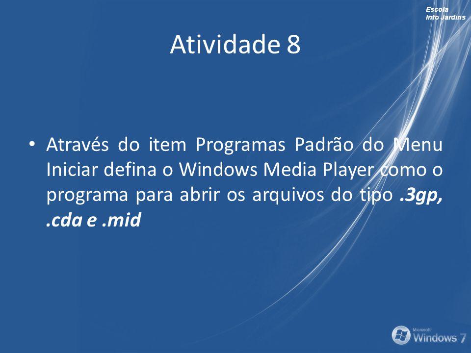 Escola Info Jardins Atividade 8 Através do item Programas Padrão do Menu Iniciar defina o Windows Media Player como o programa para abrir os arquivos