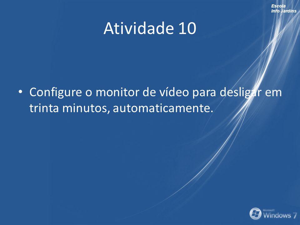 Escola Info Jardins Atividade 10 Configure o monitor de vídeo para desligar em trinta minutos, automaticamente.