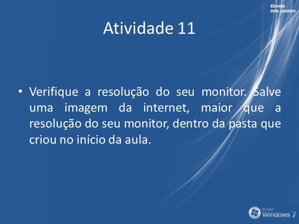 Escola Info Jardins Atividade 11 Verifique a resolução do seu monitor. Salve uma imagem da internet, maior que a resolução do seu monitor, dentro da p