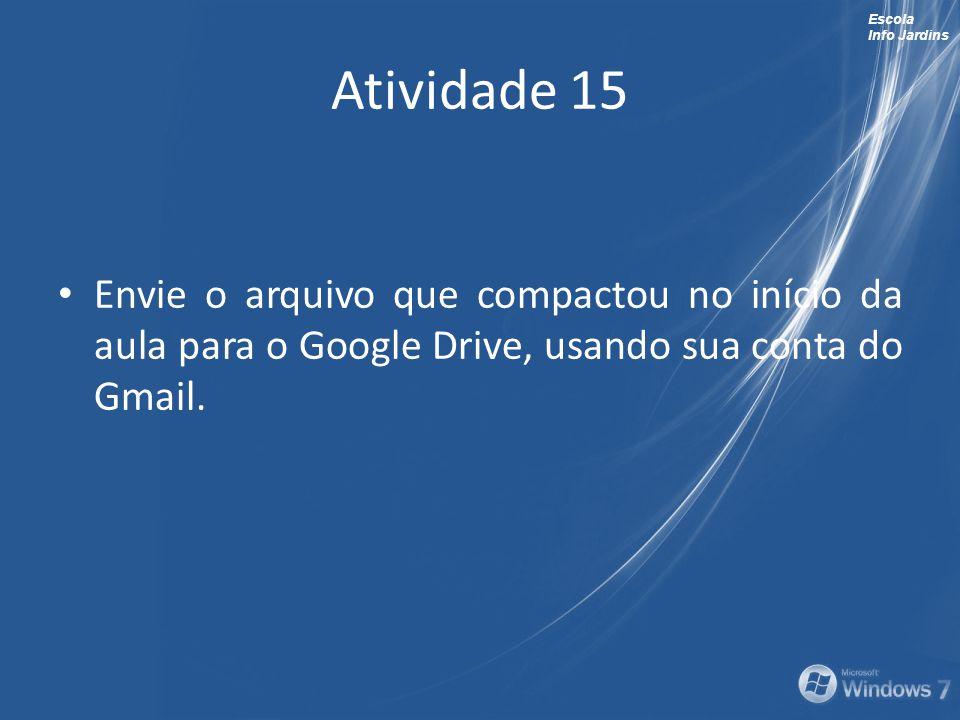 Escola Info Jardins Atividade 15 Envie o arquivo que compactou no início da aula para o Google Drive, usando sua conta do Gmail.