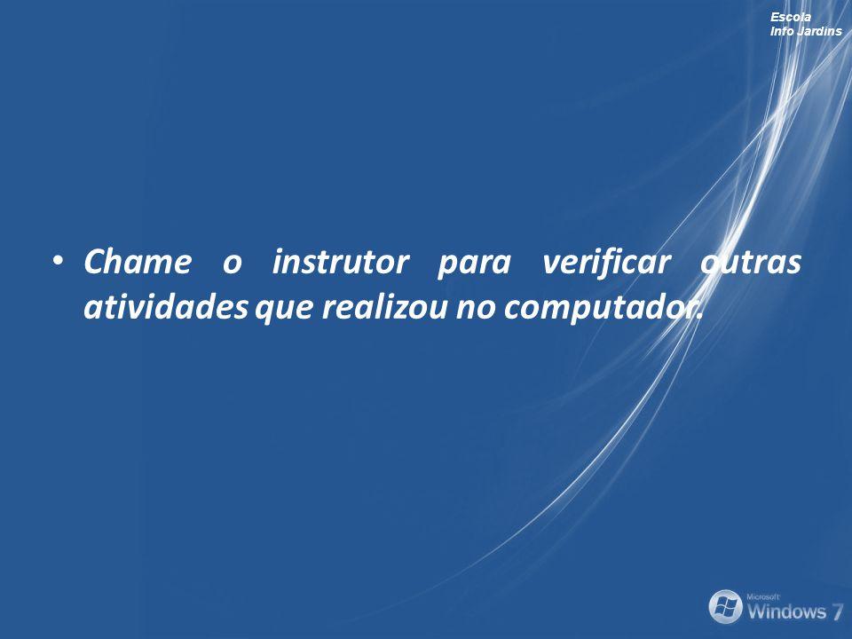 Escola Info Jardins Chame o instrutor para verificar outras atividades que realizou no computador.