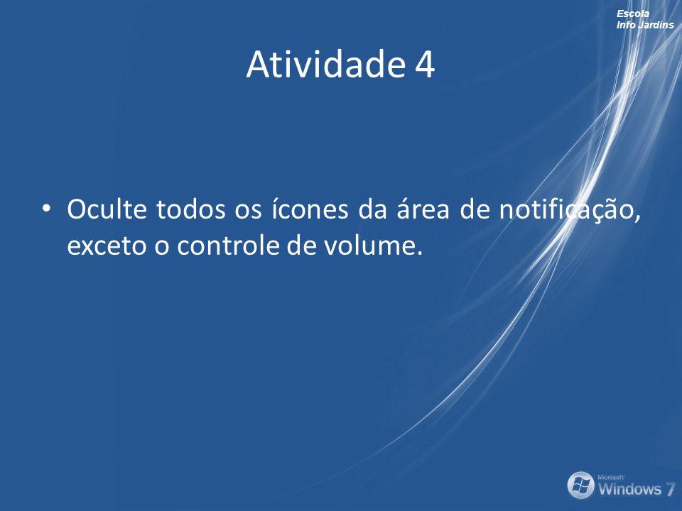 Escola Info Jardins Atividade 4 Oculte todos os ícones da área de notificação, exceto o controle de volume.