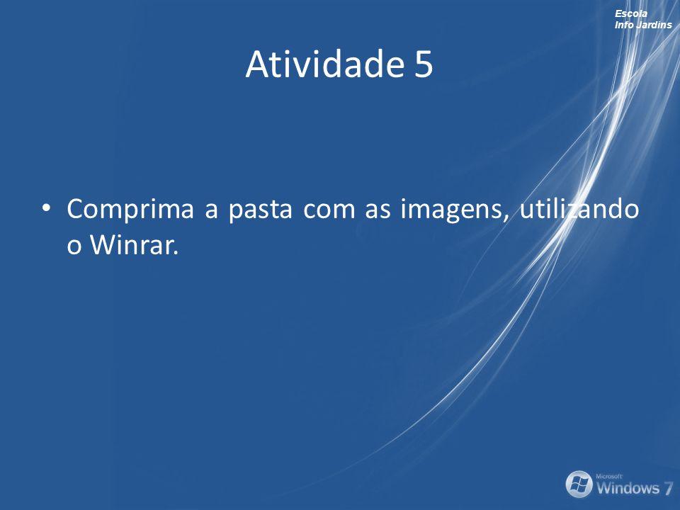 Escola Info Jardins Atividade 5 Comprima a pasta com as imagens, utilizando o Winrar.