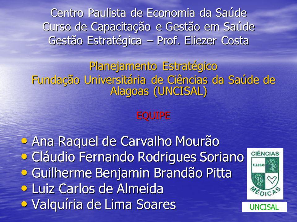 Planejamento Estratégico Fundação Universitária de Ciências da Saúde de Alagoas (UNCISAL) / Escola de Ciências de Alagoas (ECMAL) Secretaria de Estado de Ciências e Tecnologia Secretaria de Estado de Ciências e Tecnologia Governo do Estado de Alagoas Governo do Estado de Alagoas UNCISAL
