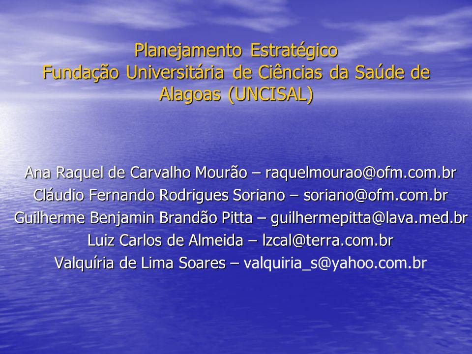 Planejamento Estratégico Fundação Universitária de Ciências da Saúde de Alagoas (UNCISAL) Ana Raquel de Carvalho Mourão – raquelmourao@ofm.com.br Cláu