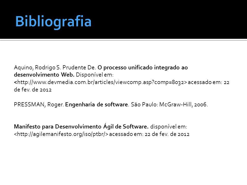 Aquino, Rodrigo S. Prudente De. O processo unificado integrado ao desenvolvimento Web. Disponível em: acessado em: 22 de fev. de 2012 PRESSMAN, Roger.