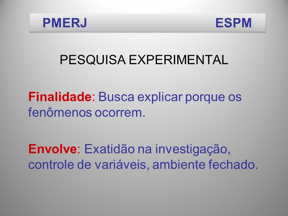 PESQUISA EXPERIMENTAL Finalidade: Busca explicar porque os fenômenos ocorrem.