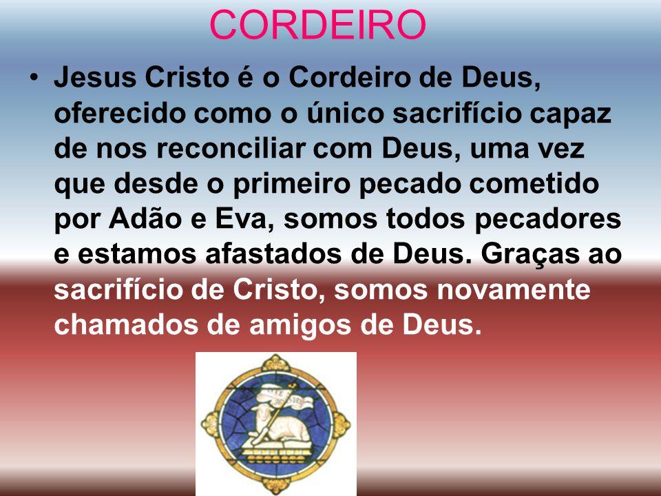 CORDEIRO Jesus Cristo é o Cordeiro de Deus, oferecido como o único sacrifício capaz de nos reconciliar com Deus, uma vez que desde o primeiro pecado c