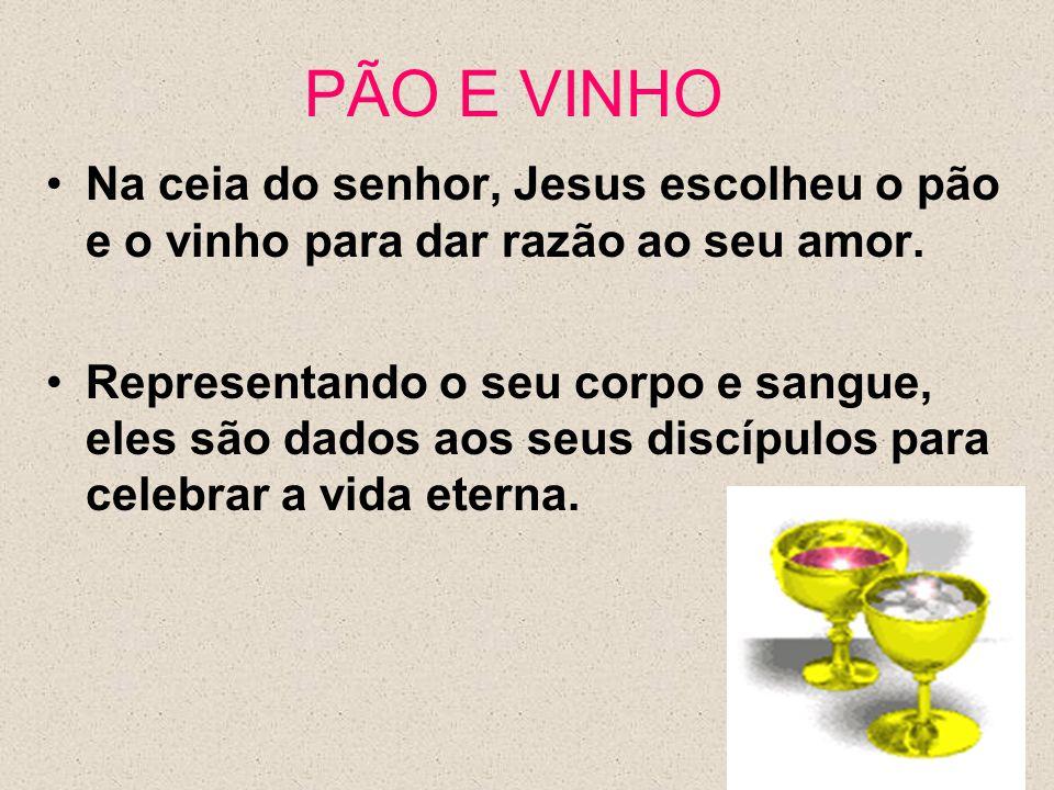 PÃO E VINHO Na ceia do senhor, Jesus escolheu o pão e o vinho para dar razão ao seu amor. Representando o seu corpo e sangue, eles são dados aos seus