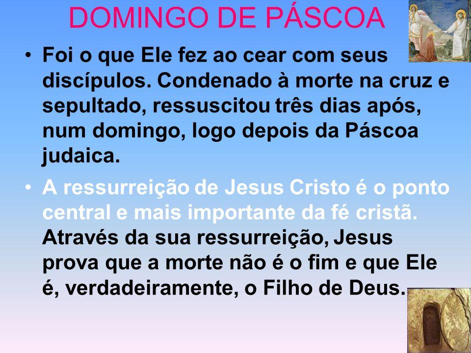 DOMINGO DE PÁSCOA O temor dos discípulos em razão da morte de Jesus na Sexta-Feira transforma-se em esperança e júbilo.
