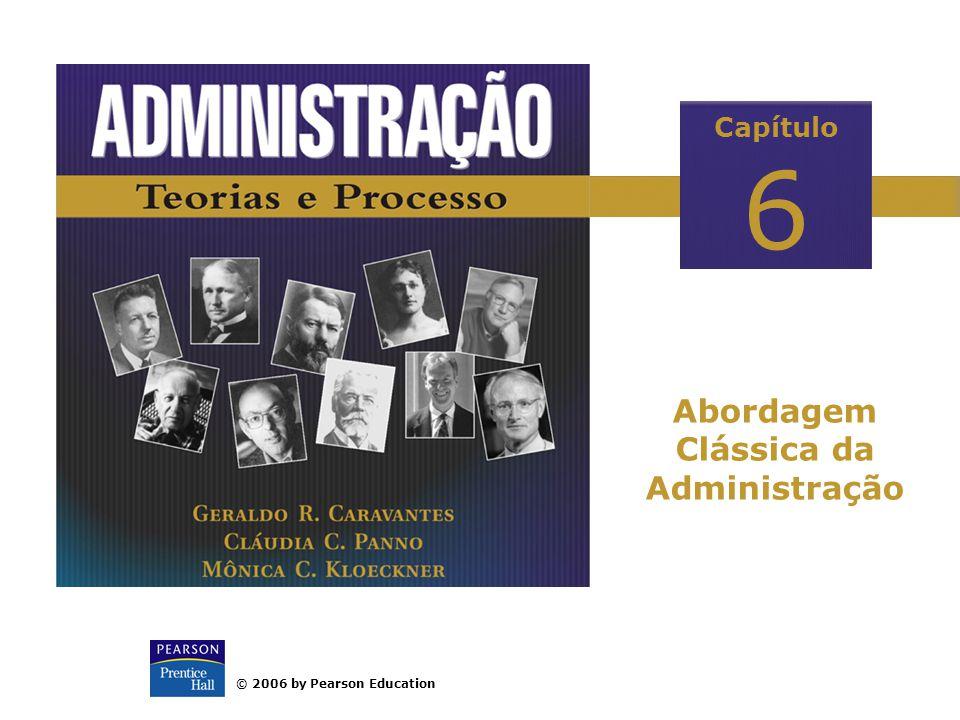 © 2006 by Pearson Education Capítulo 6 Abordagem Clássica da Administração