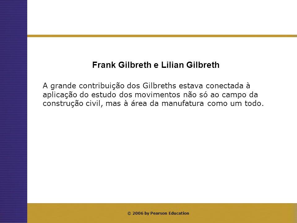 © 2006 by Pearson Education A grande contribuição dos Gilbreths estava conectada à aplicação do estudo dos movimentos não só ao campo da construção ci