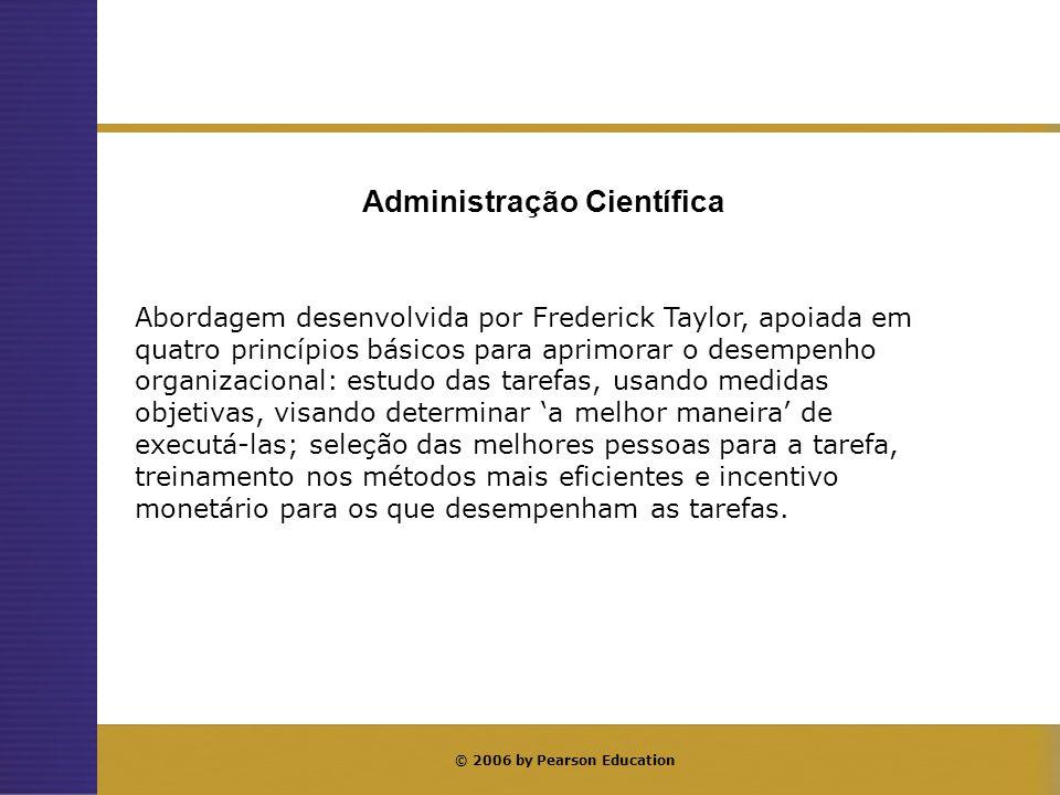 © 2006 by Pearson Education Contribuiu para o processo de desenvolvimento da Teoria Administrativa como poucos.