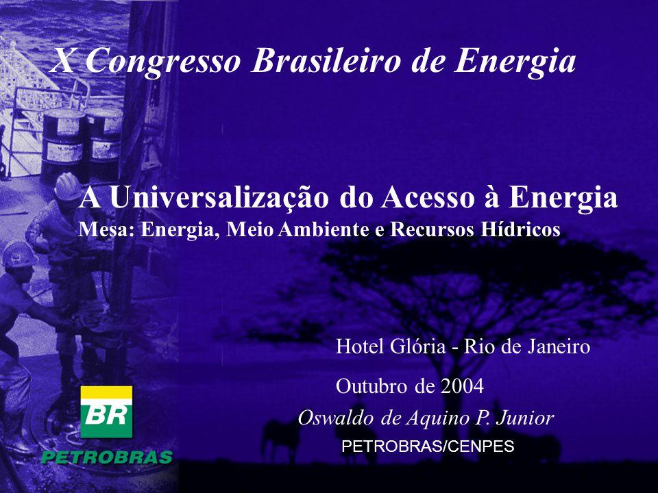 X Congresso Brasileiro de Energia A Universalização do Acesso à Energia Mesa: Energia, Meio Ambiente e Recursos Hídricos Hotel Glória - Rio de Janeiro Outubro de 2004 Oswaldo de Aquino P.