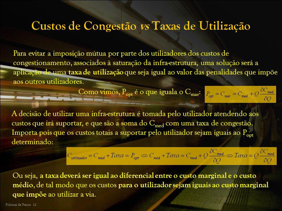 Políticas de Preços 11 Custos de Congestão vs Taxas de Utilização Para evitar a imposição mútua por parte dos utilizadores dos custos de congestioname