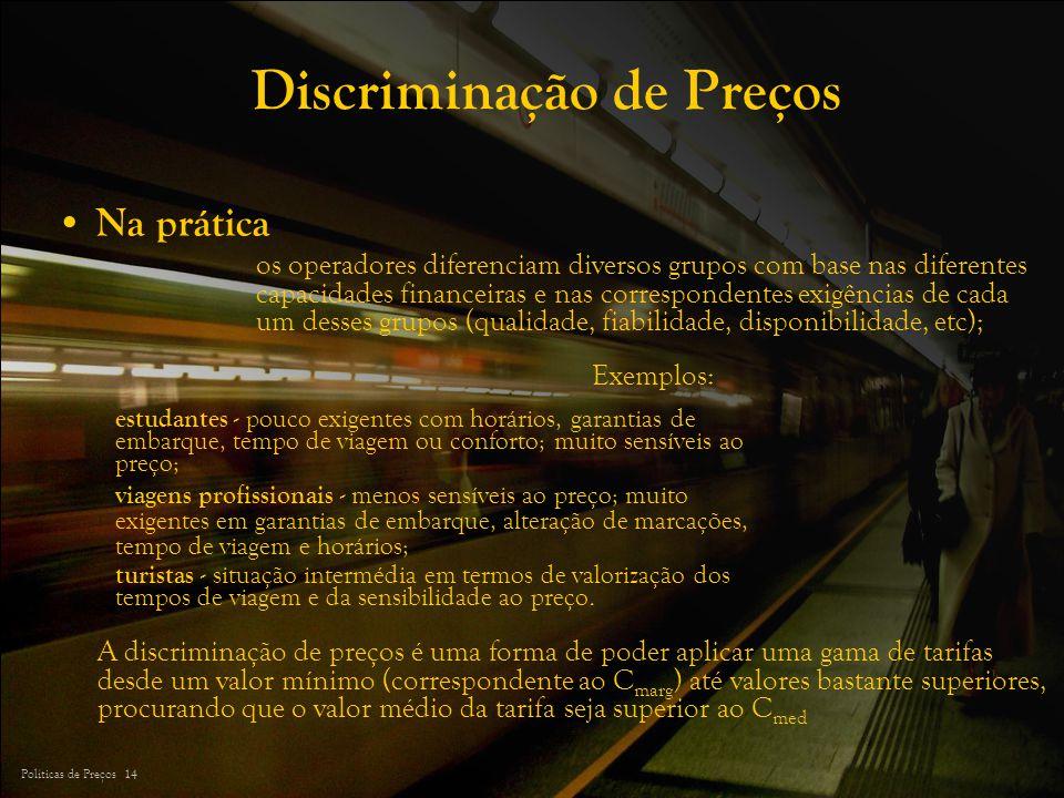Políticas de Preços 14 Discriminação de Preços Na prática os operadores diferenciam diversos grupos com base nas diferentes capacidades financeiras e
