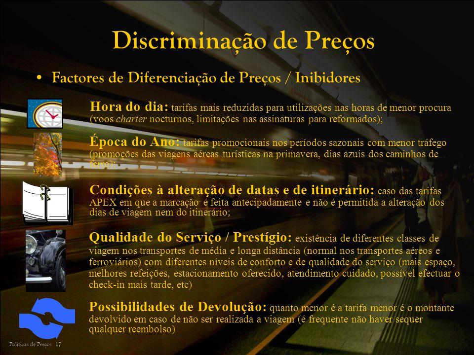Políticas de Preços 17 Discriminação de Preços Factores de Diferenciação de Preços / Inibidores Hora do dia: tarifas mais reduzidas para utilizações n
