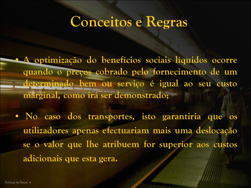 Políticas de Preços 4 Conceitos e Regras A optimização do benefícios sociais líquidos ocorre quando o preços cobrado pelo fornecimento de um determina