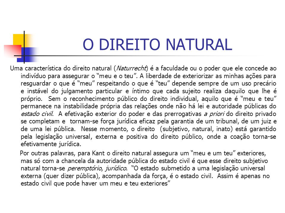 O DIREITO NATURAL Uma característica do direito natural (Naturrecht) é a faculdade ou o poder que ele concede ao indivíduo para assegurar o meu e o te