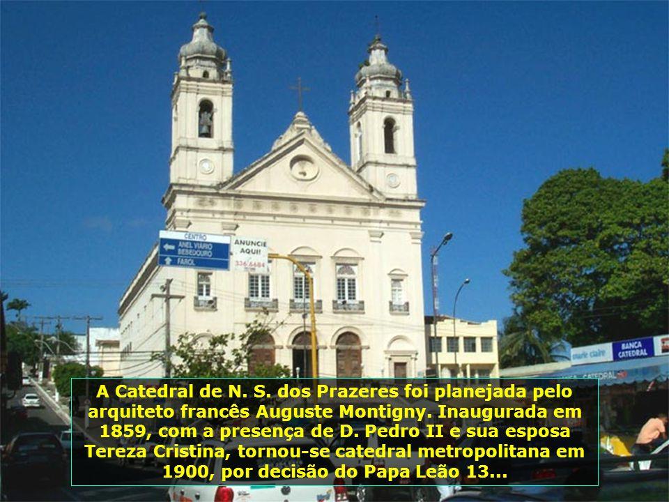 A Catedral de N.S. dos Prazeres foi planejada pelo arquiteto francês Auguste Montigny.