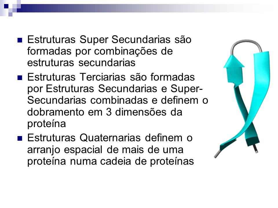Estruturas Super Secundarias são formadas por combinações de estruturas secundarias Estruturas Terciarias são formadas por Estruturas Secundarias e Su