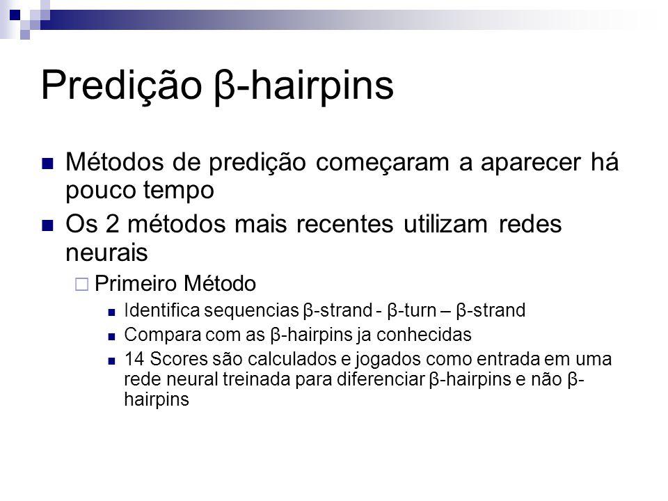 Predição β-hairpins Métodos de predição começaram a aparecer há pouco tempo Os 2 métodos mais recentes utilizam redes neurais Primeiro Método Identifi