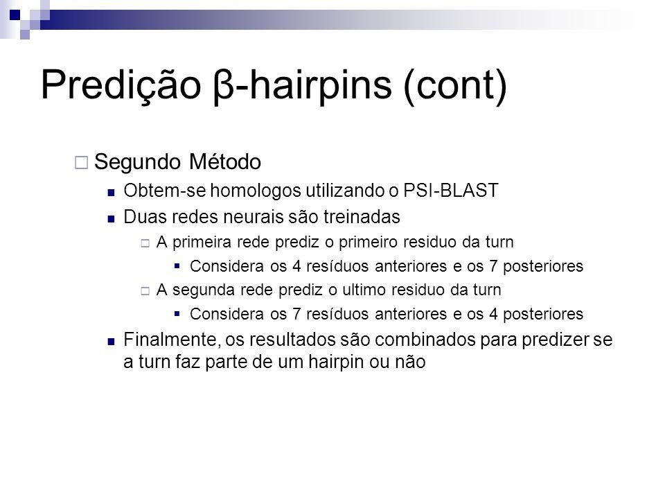 Predição β-hairpins (cont) Segundo Método Obtem-se homologos utilizando o PSI-BLAST Duas redes neurais são treinadas A primeira rede prediz o primeiro