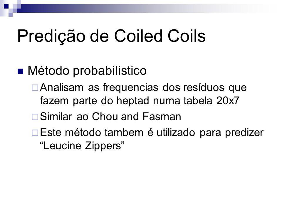 Predição de Coiled Coils Método probabilistico Analisam as frequencias dos resíduos que fazem parte do heptad numa tabela 20x7 Similar ao Chou and Fas