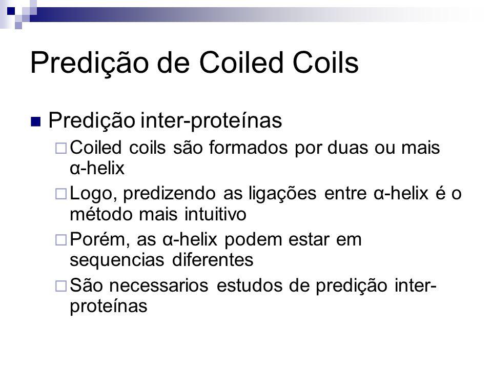 Predição de Coiled Coils Predição inter-proteínas Coiled coils são formados por duas ou mais α-helix Logo, predizendo as ligações entre α-helix é o mé