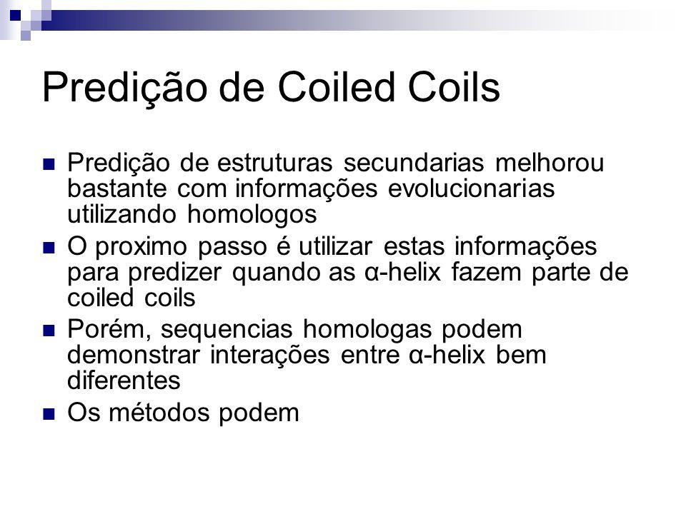 Predição de Coiled Coils Predição de estruturas secundarias melhorou bastante com informações evolucionarias utilizando homologos O proximo passo é ut