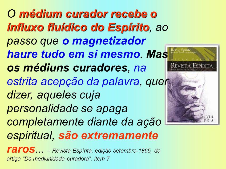 médium curador recebe o influxo fluídico do Espírito O médium curador recebe o influxo fluídico do Espírito, ao passo que o magnetizador haure tudo em