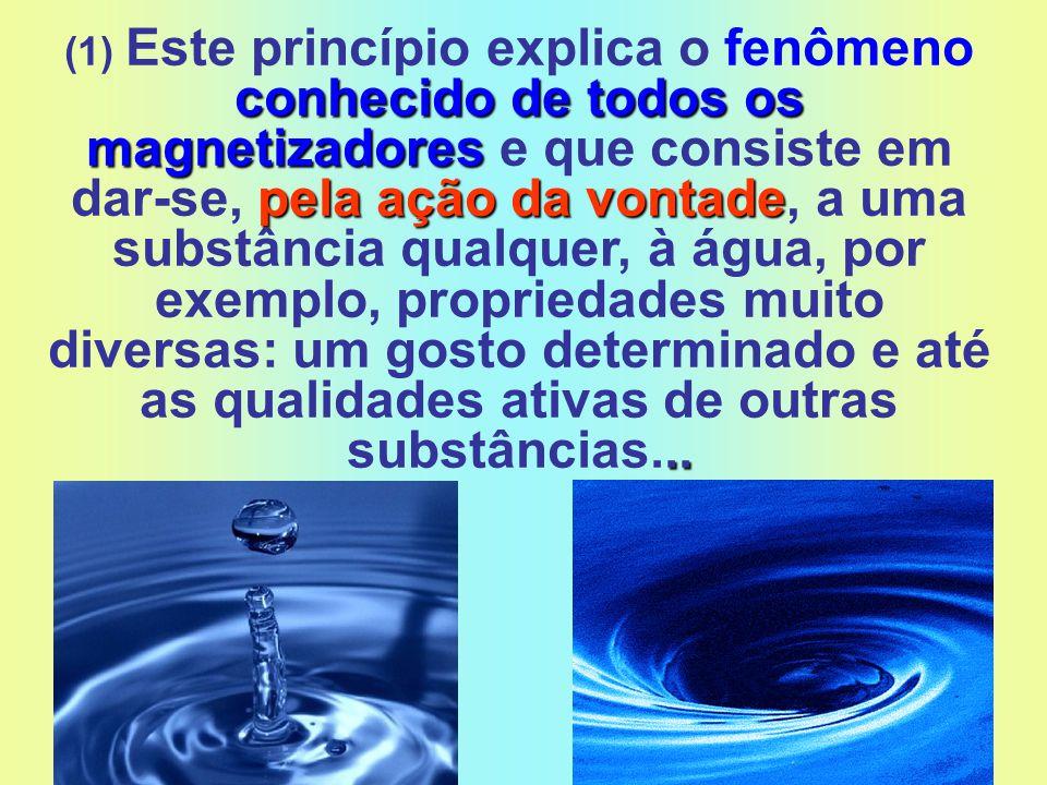 conhecido de todos os magnetizadores pela ação da vontade.. (1) Este princípio explica o fenômeno conhecido de todos os magnetizadores e que consiste