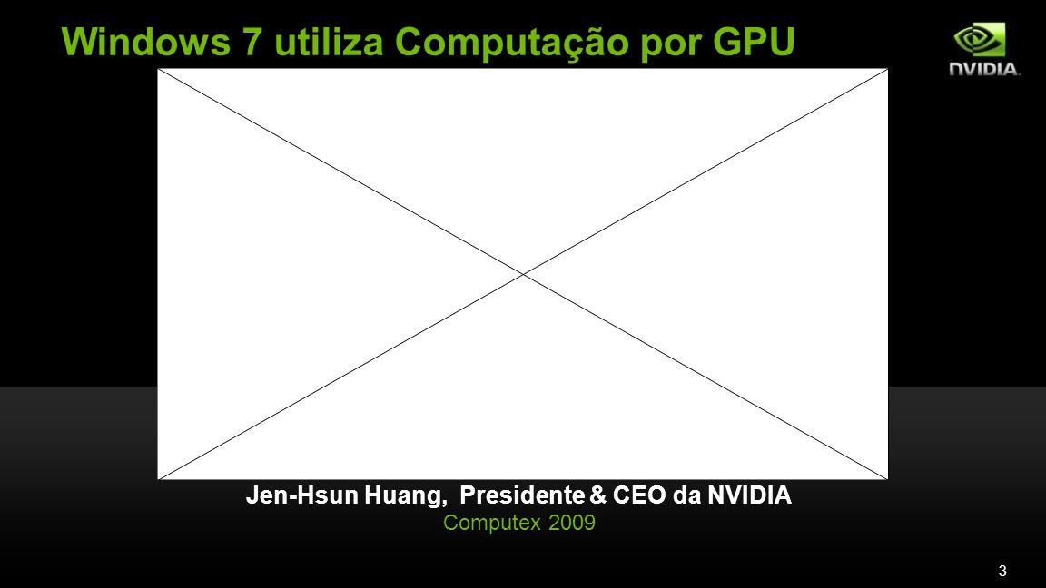 3 Windows 7 utiliza Computação por GPU Jen-Hsun Huang, Presidente & CEO da NVIDIA Computex 2009