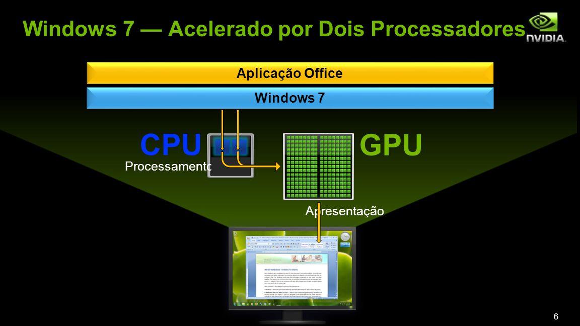 Aplicação Office Windows 7 CPU GPU Windows 7 Acelerado por Dois Processadores Apresentação Processamento 6