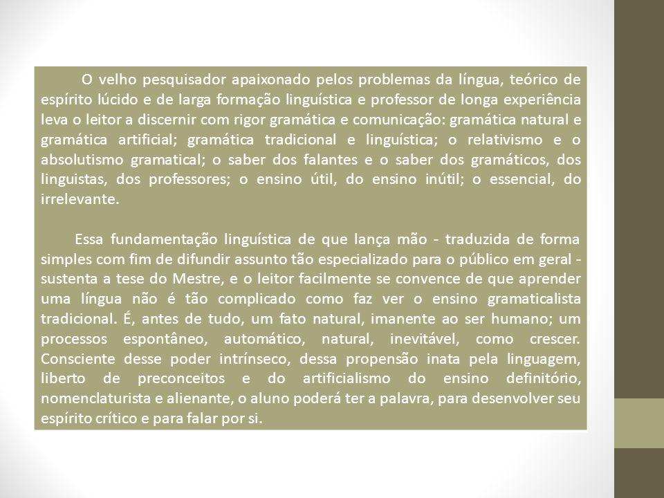 O velho pesquisador apaixonado pelos problemas da língua, teórico de espírito lúcido e de larga formação linguística e professor de longa experiência