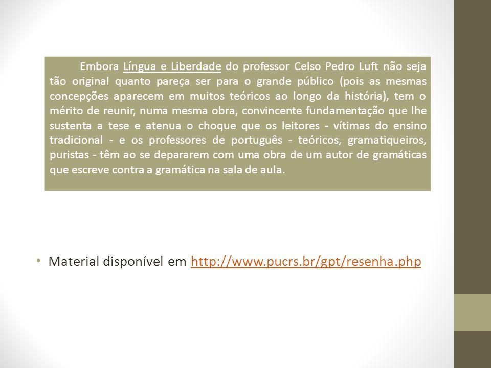 Material disponível em http://www.pucrs.br/gpt/resenha.phphttp://www.pucrs.br/gpt/resenha.php Embora Língua e Liberdade do professor Celso Pedro Luft