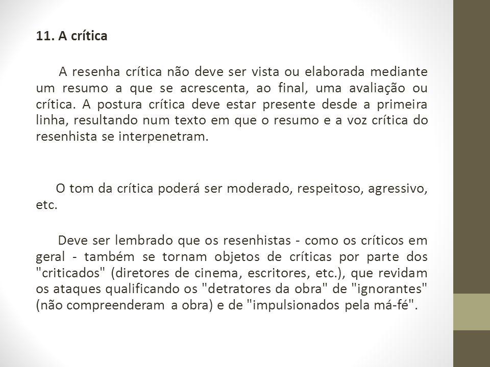 11. A crítica A resenha crítica não deve ser vista ou elaborada mediante um resumo a que se acrescenta, ao final, uma avaliação ou crítica. A postura