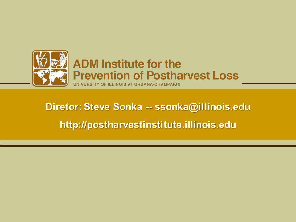 Diretor: Steve Sonka -- ssonka@illinois.edu http://postharvestinstitute.illinois.edu