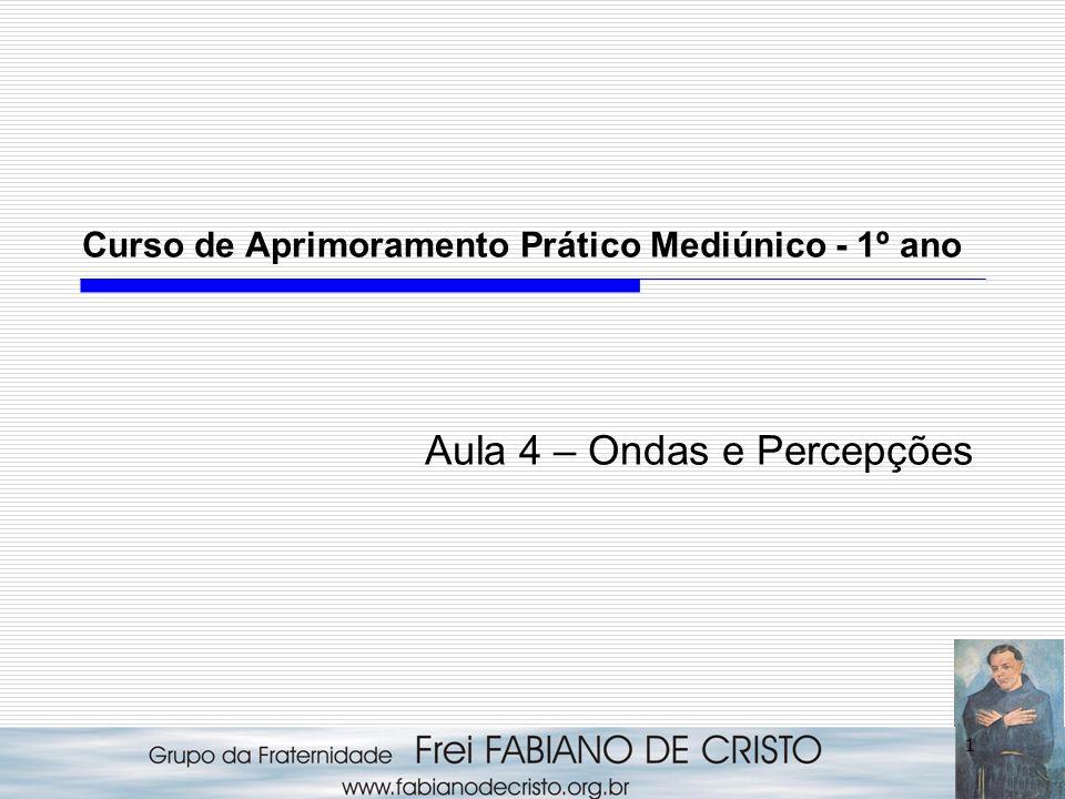 1 Curso de Aprimoramento Prático Mediúnico - 1º ano Aula 4 – Ondas e Percepções