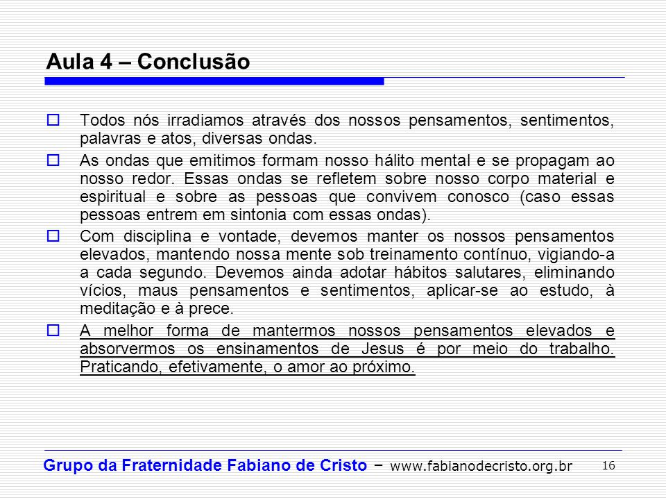 Grupo da Fraternidade Fabiano de Cristo – www.fabianodecristo.org.br 16 Todos nós irradiamos através dos nossos pensamentos, sentimentos, palavras e a