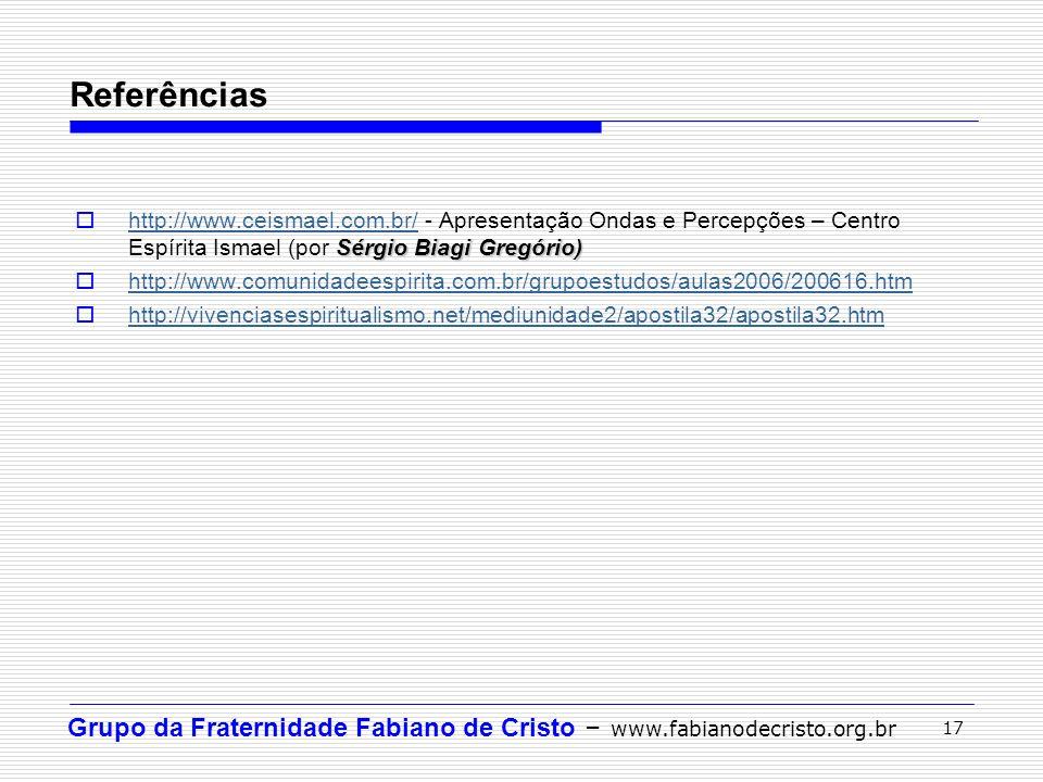 Grupo da Fraternidade Fabiano de Cristo – www.fabianodecristo.org.br 17 Sérgio Biagi Gregório) http://www.ceismael.com.br/ - Apresentação Ondas e Perc