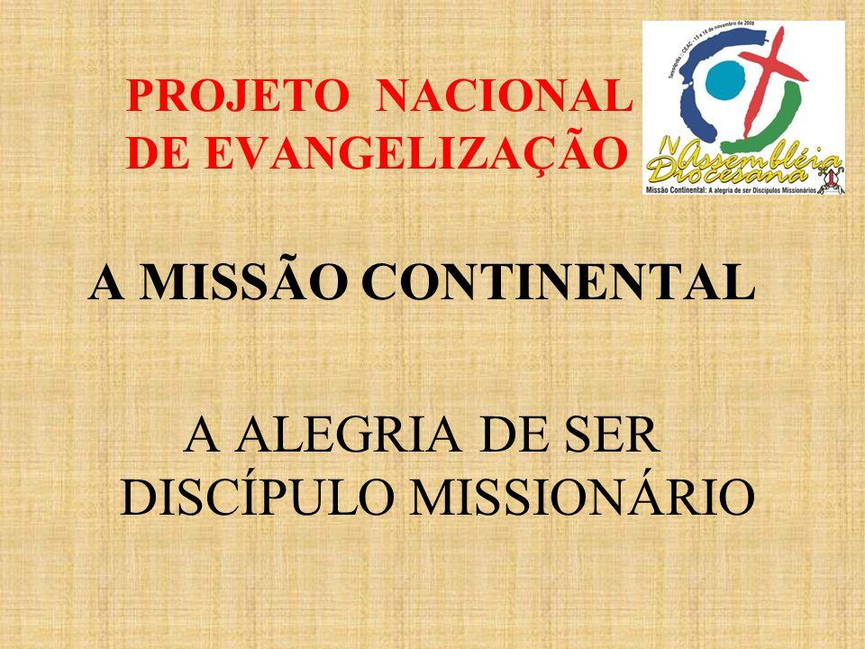 PROJETO NACIONAL DE EVANGELIZAÇÃO A MISSÃO CONTINENTAL A ALEGRIA DE SER DISCÍPULO MISSIONÁRIO