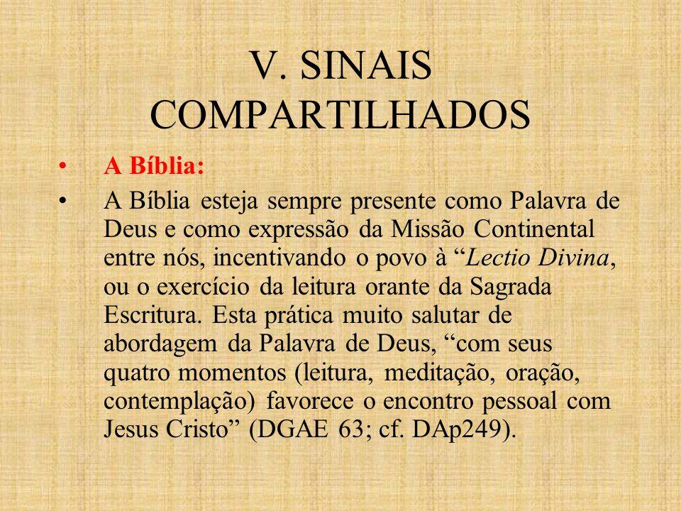 V. SINAIS COMPARTILHADOS A Bíblia: A Bíblia esteja sempre presente como Palavra de Deus e como expressão da Missão Continental entre nós, incentivando
