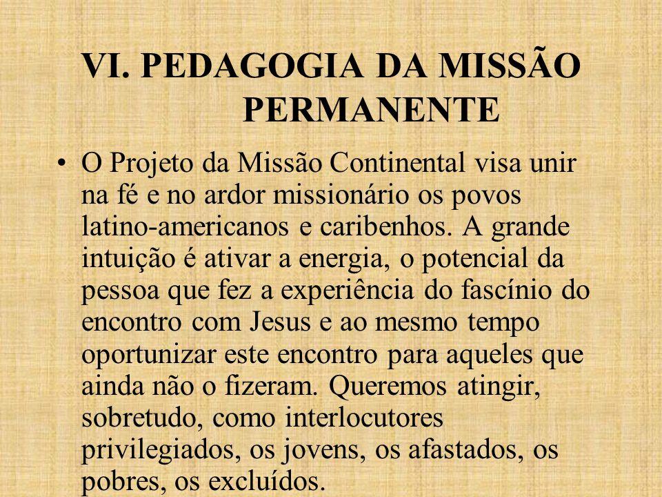 VI. PEDAGOGIA DA MISSÃO PERMANENTE O Projeto da Missão Continental visa unir na fé e no ardor missionário os povos latino-americanos e caribenhos. A g